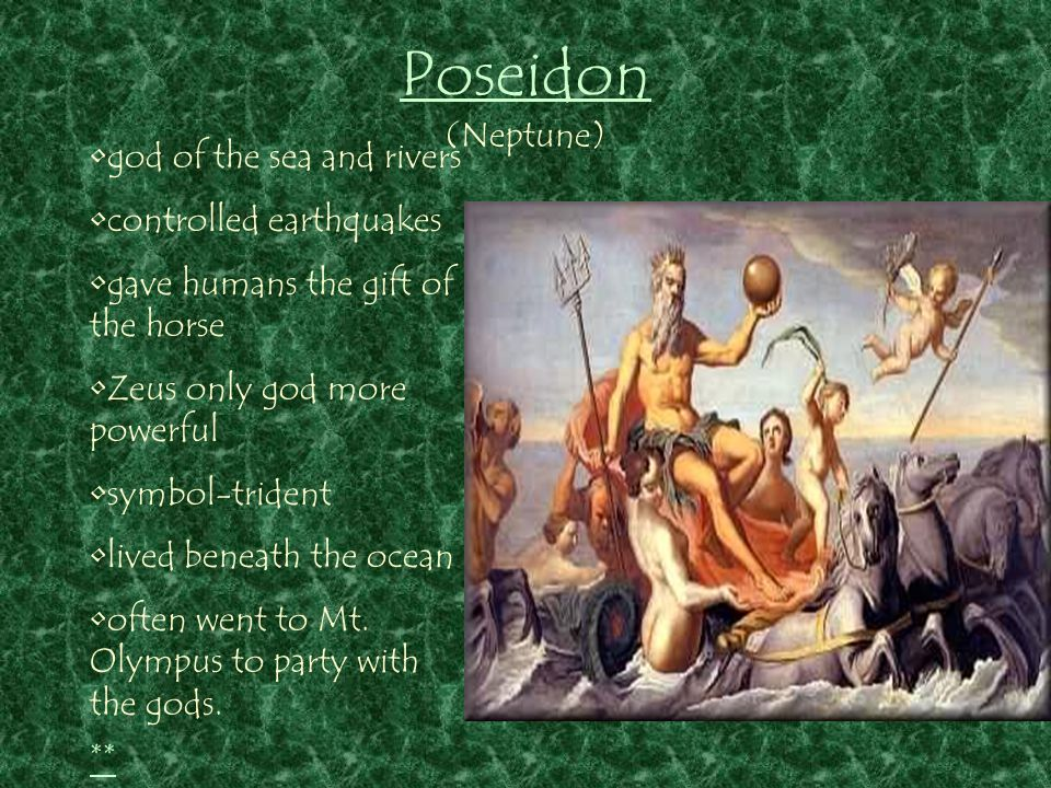 Poseidon (Neptune) ** god of the sea and rivers controlled earthquakes