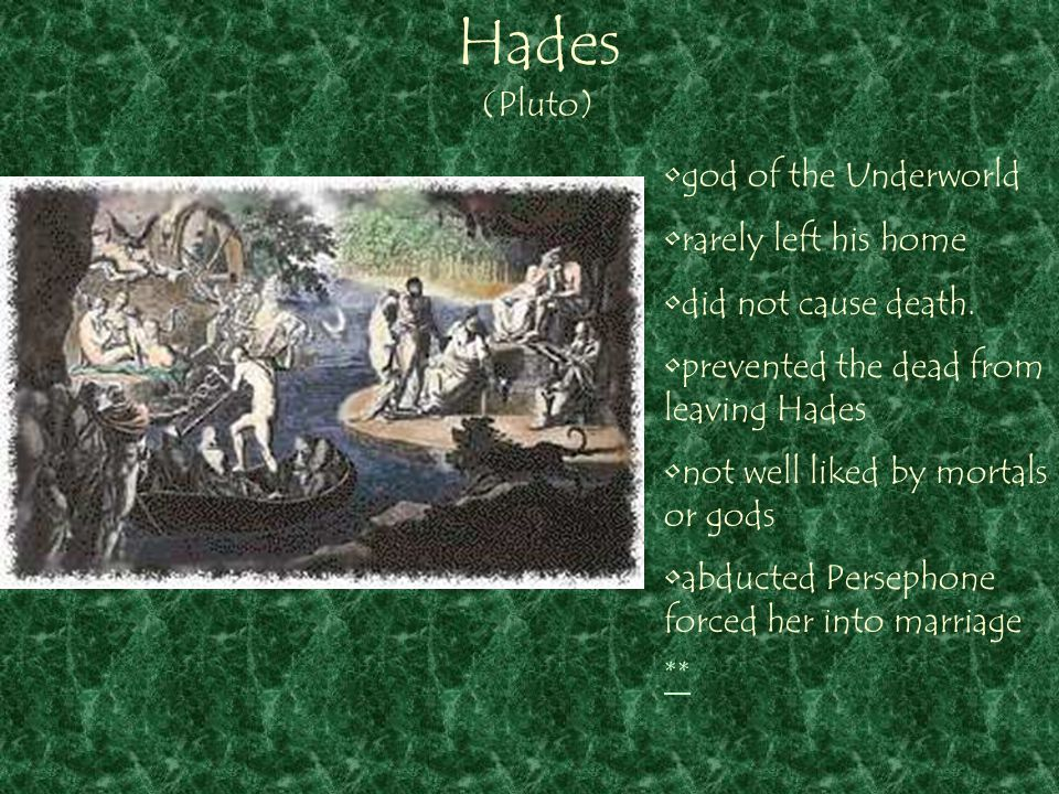 Hades (Pluto) ** god of the Underworld rarely left his home