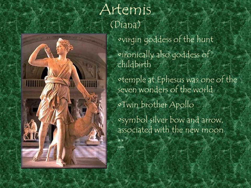 Artemis (Diana) ** virgin goddess of the hunt