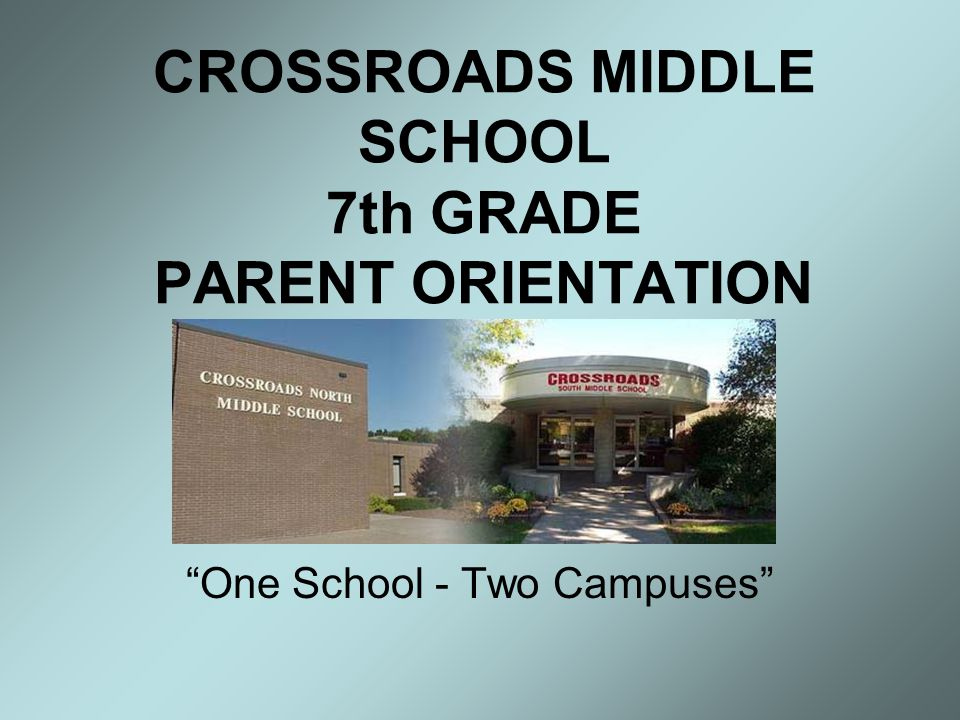 CROSSROADS MIDDLE SCHOOL 7th GRADE PARENT ORIENTATION