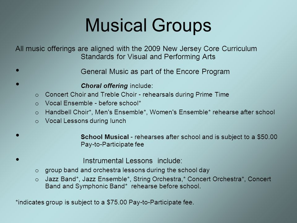 Musical Groups All music offerings are aligned with the 2009 New Jersey Core Curriculum Standards for Visual and Performing Arts.