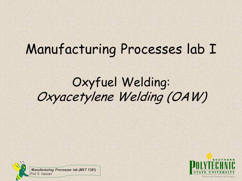 Manufacturing Processes lab I Oxyfuel Welding: Oxyacetylene Welding (OAW)