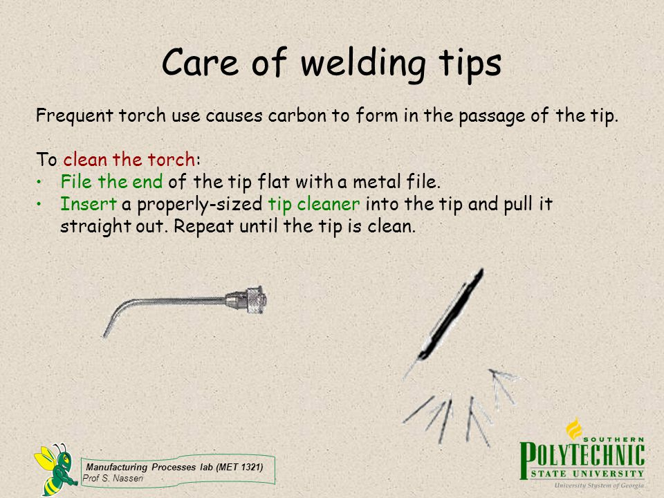 Care of welding tips Frequent torch use causes carbon to form in the passage of the tip. To clean the torch: