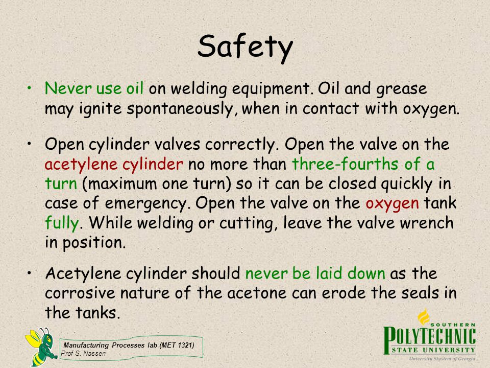 Safety Never use oil on welding equipment. Oil and grease may ignite spontaneously, when in contact with oxygen.