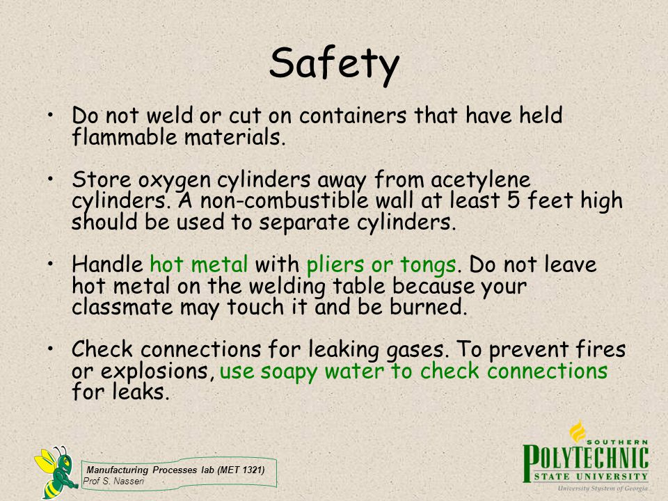 Safety Do not weld or cut on containers that have held flammable materials.