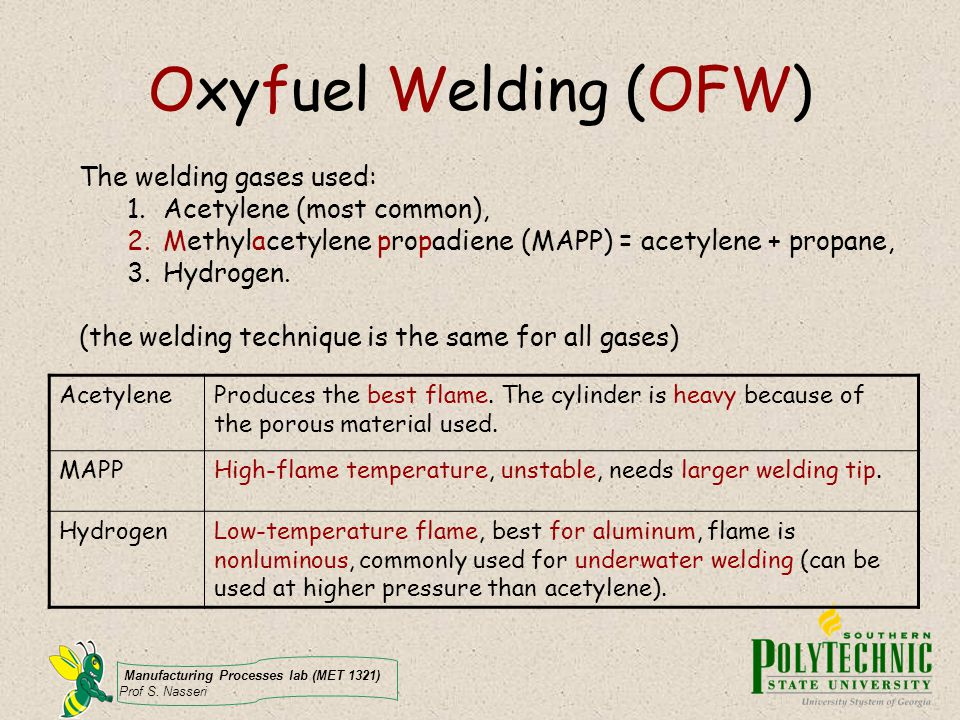 Oxyfuel Welding (OFW) The welding gases used: Acetylene (most common),