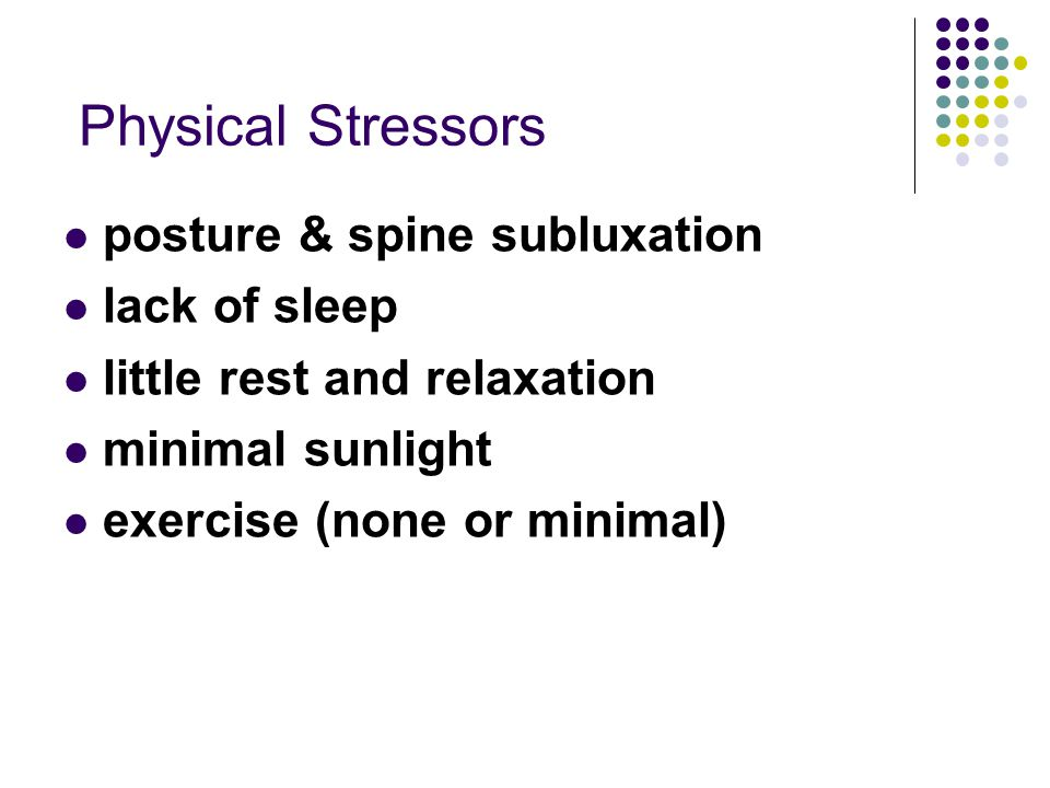 Physical Stressors posture & spine subluxation lack of sleep