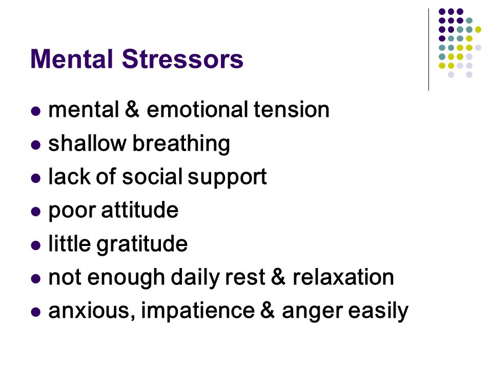 Mental Stressors mental & emotional tension shallow breathing