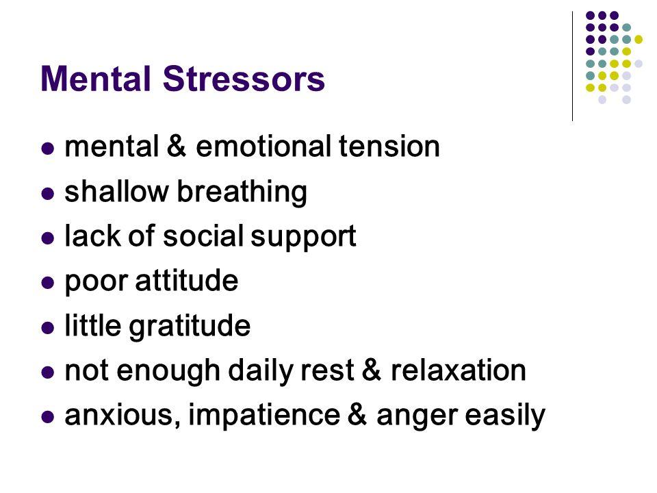 Mental Stressors mental & emotional tension shallow breathing