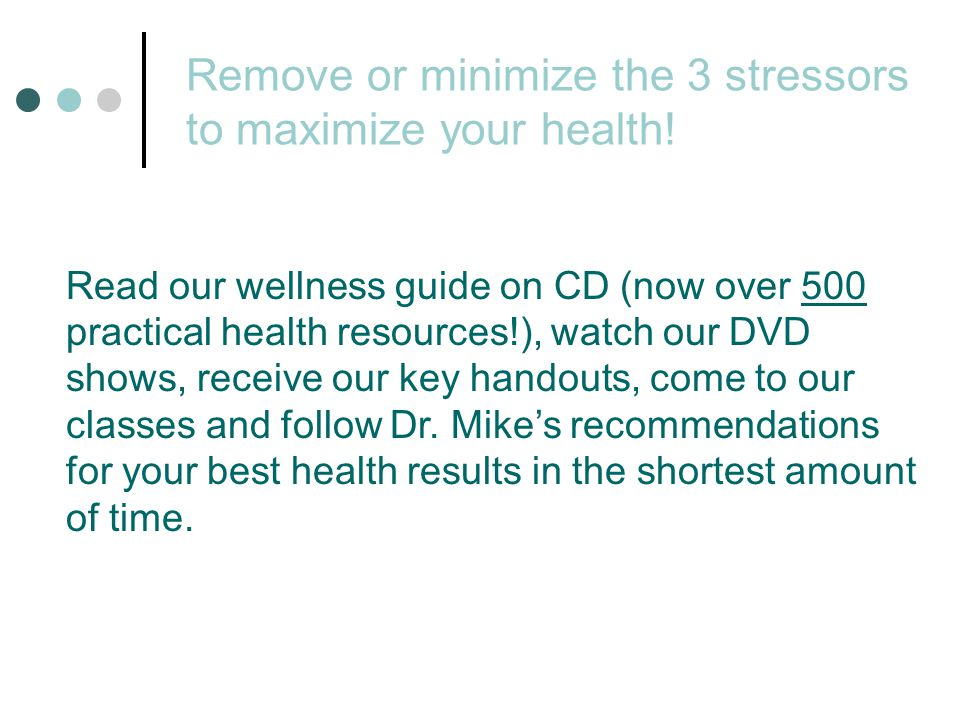 Remove or minimize the 3 stressors to maximize your health!