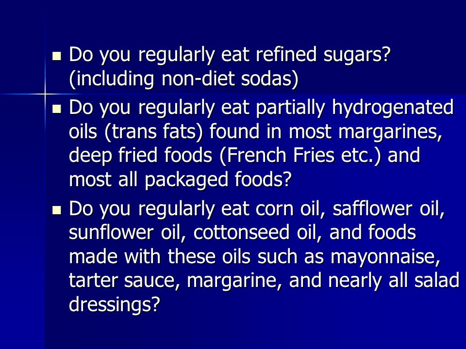 Do you regularly eat refined sugars (including non-diet sodas)