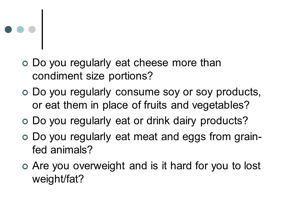 Do you regularly eat cheese more than condiment size portions