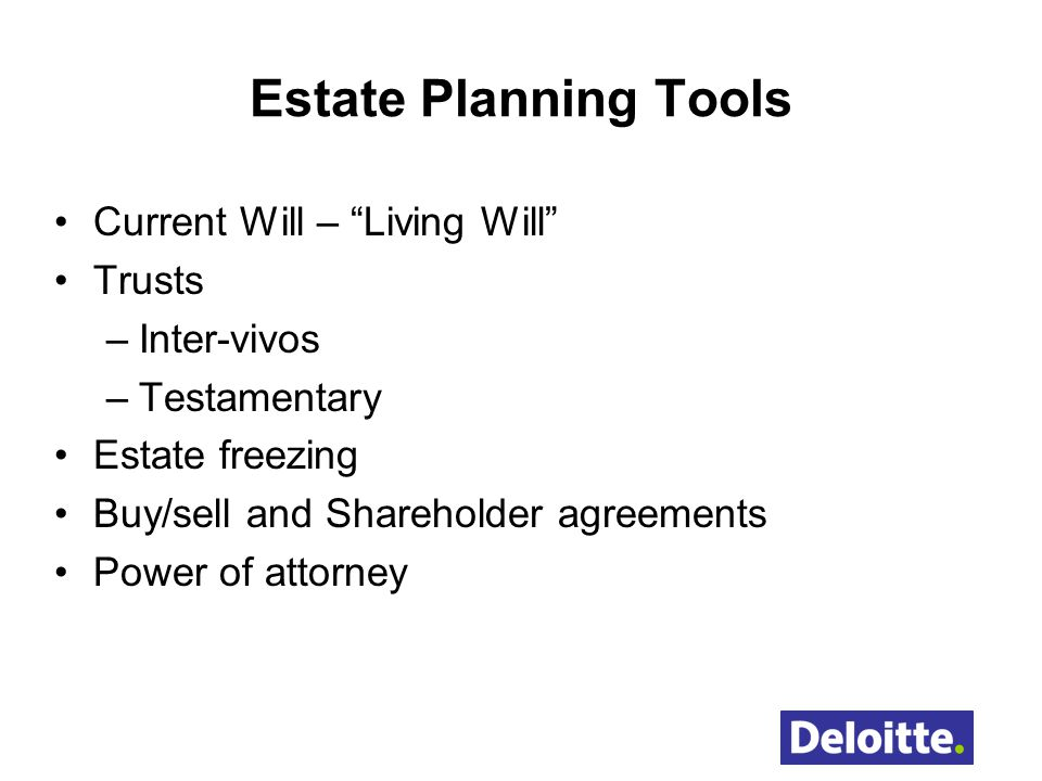 Estate Planning Tools Current Will – Living Will Trusts Inter-vivos