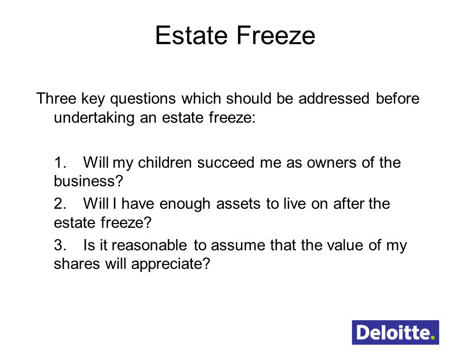 Estate Freeze Three key questions which should be addressed before undertaking an estate freeze: