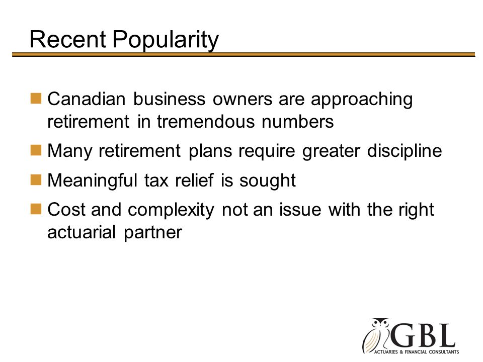 Recent Popularity Canadian business owners are approaching retirement in tremendous numbers. Many retirement plans require greater discipline.
