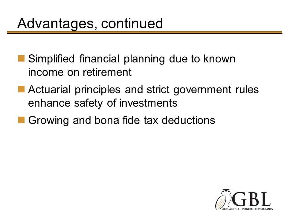 Advantages, continued Simplified financial planning due to known income on retirement.