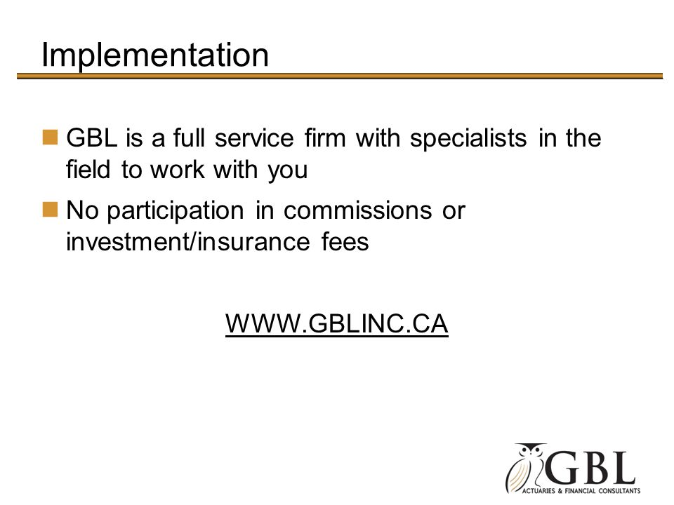 Implementation GBL is a full service firm with specialists in the field to work with you.