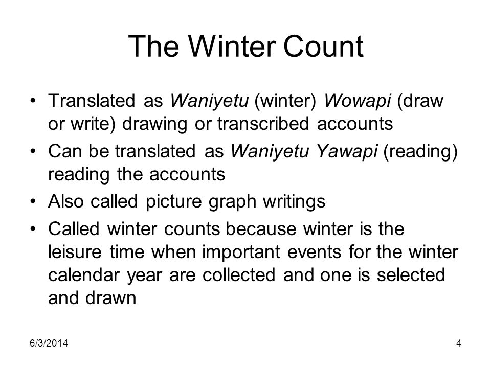 The Winter Count Translated as Waniyetu (winter) Wowapi (draw or write) drawing or transcribed accounts.