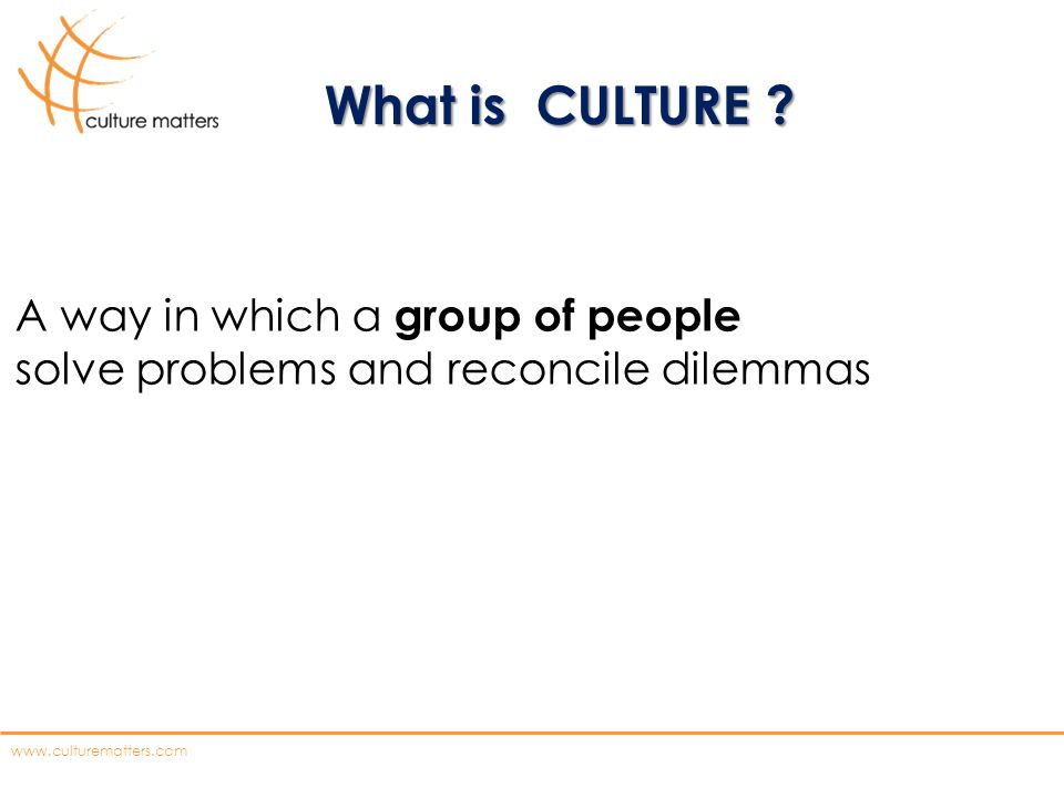 What is CULTURE A way in which a group of people