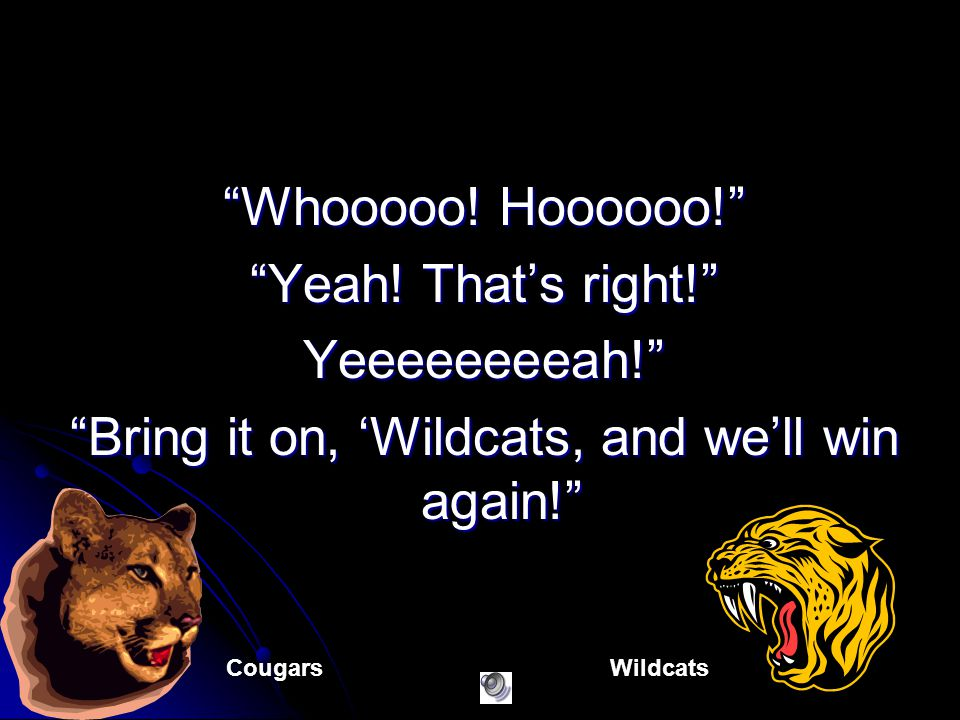 Bring it on, 'Wildcats, and we'll win again!