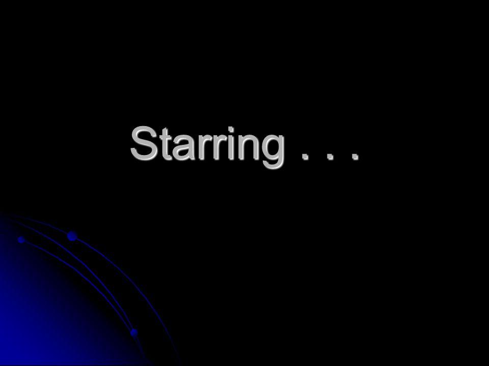 Starring . . .