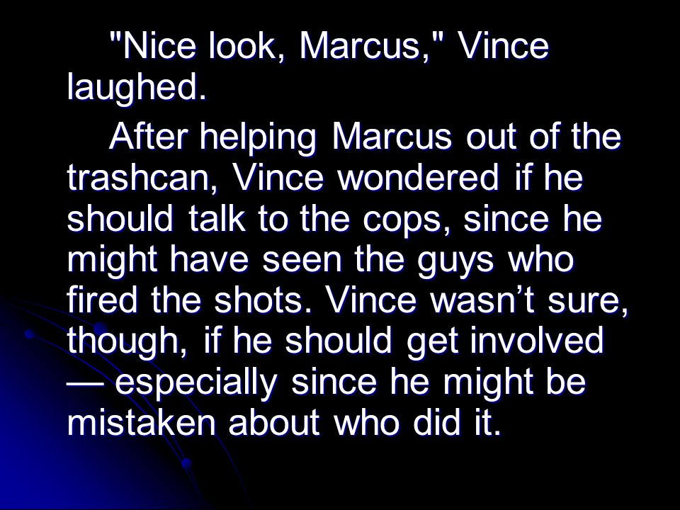 Nice look, Marcus, Vince laughed.