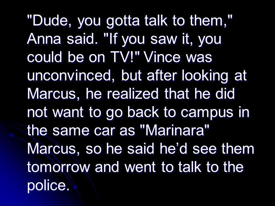 Dude, you gotta talk to them, Anna said