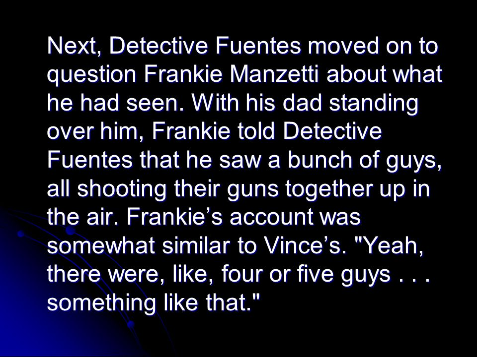 Next, Detective Fuentes moved on to question Frankie Manzetti about what he had seen.