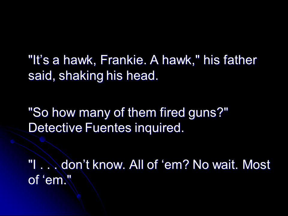 It's a hawk, Frankie. A hawk, his father said, shaking his head.