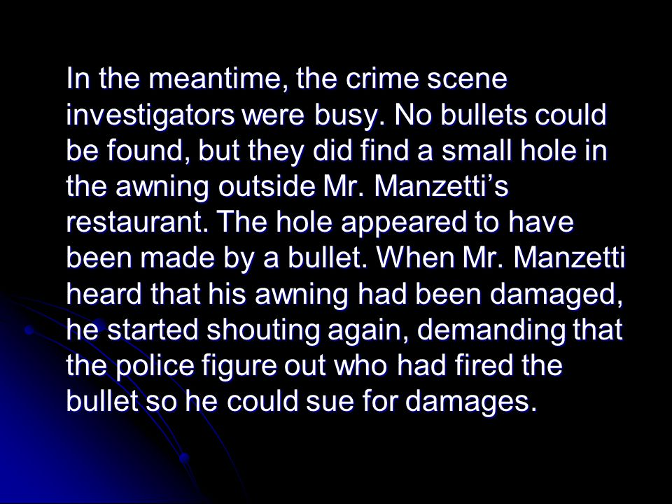 In the meantime, the crime scene investigators were busy