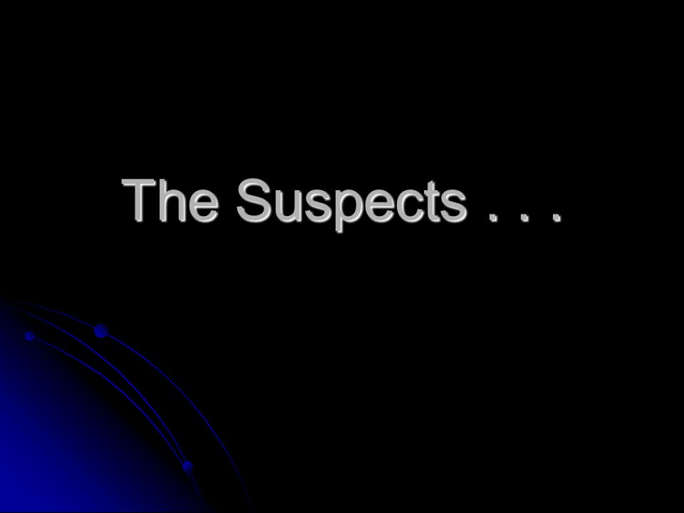 The Suspects . . .