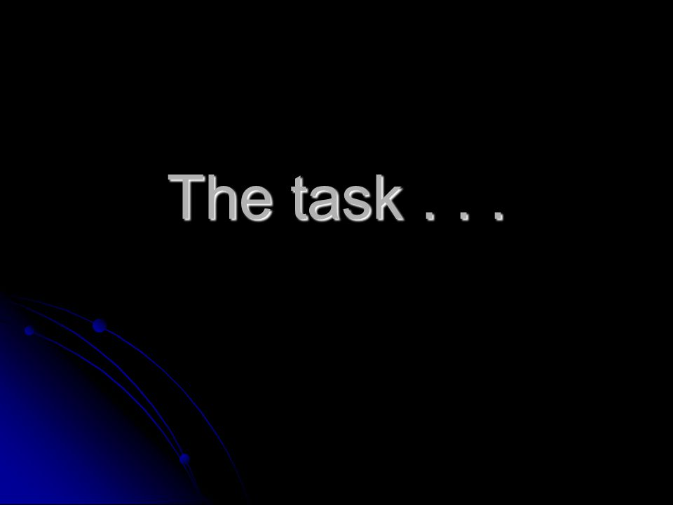 The task . . .