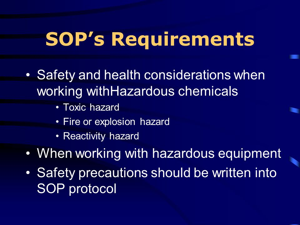 SOP's Requirements Safety and health considerations when working withHazardous chemicals. Toxic hazard.