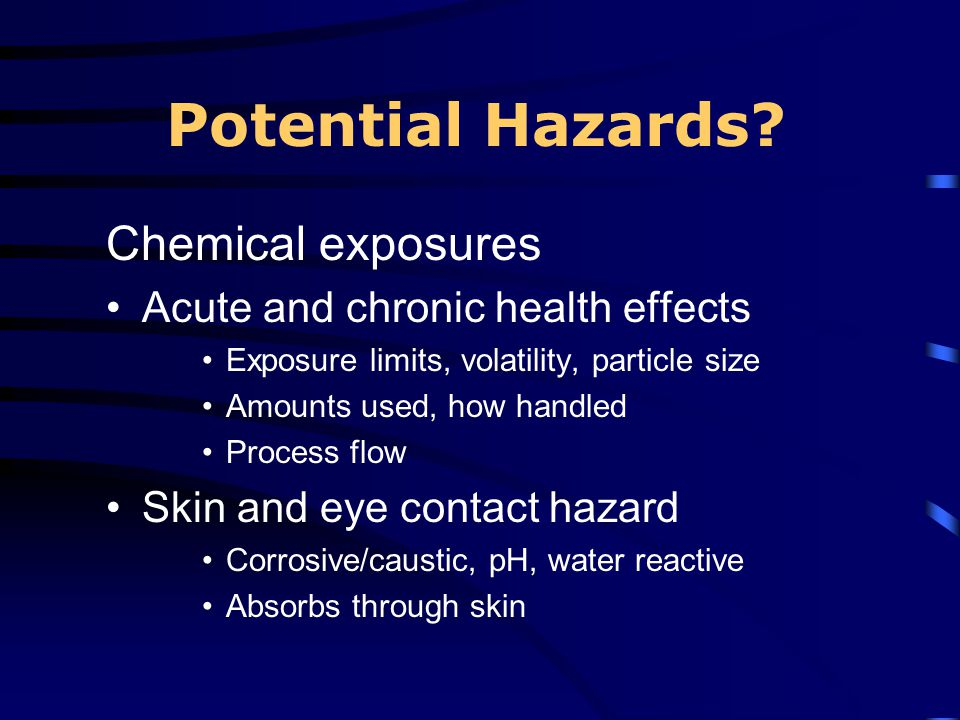 Potential Hazards Chemical exposures Acute and chronic health effects