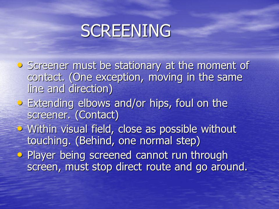 SCREENING Screener must be stationary at the moment of contact. (One exception, moving in the same line and direction)