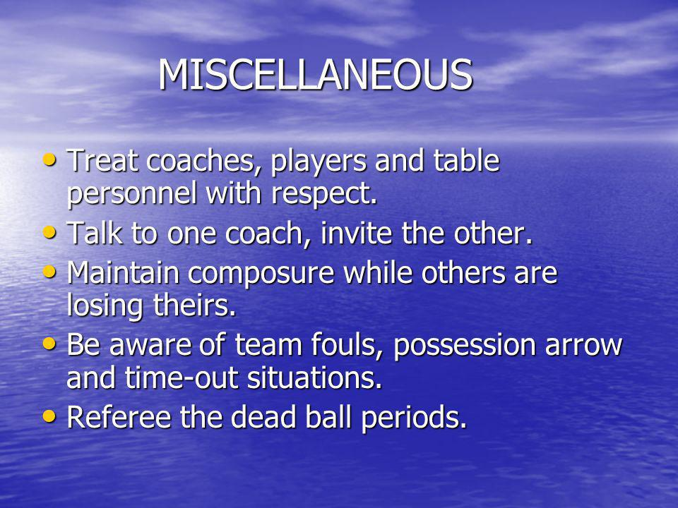 MISCELLANEOUS Treat coaches, players and table personnel with respect.