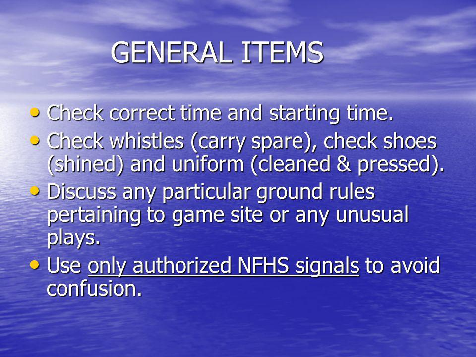 GENERAL ITEMS Check correct time and starting time.