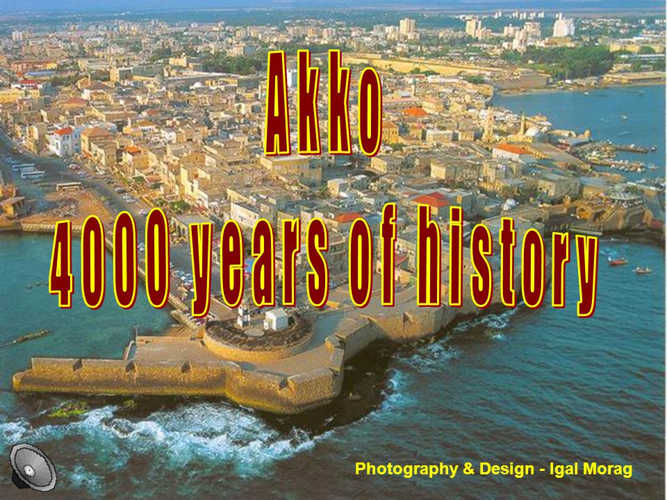 Akko 4000 years of history Photography & Design - Igal Morag