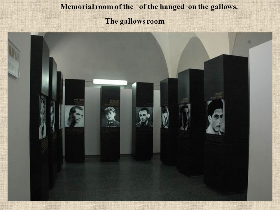 Memorial room of the of the hanged on the gallows.