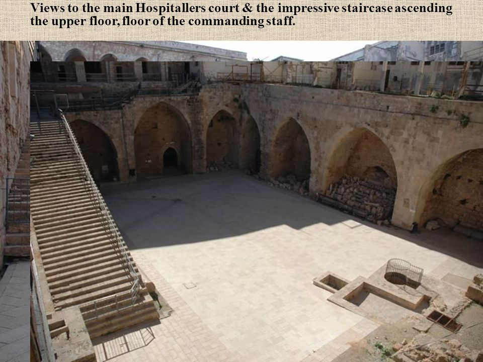 Views to the main Hospitallers court & the impressive staircase ascending the upper floor, floor of the commanding staff.