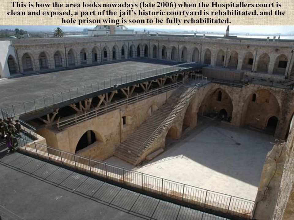 This is how the area looks nowadays (late 2006) when the Hospitallers court is clean and exposed, a part of the jail's historic courtyard is rehabilitated, and the hole prison wing is soon to be fully rehabilitated.