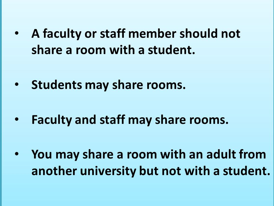 A faculty or staff member should not share a room with a student.