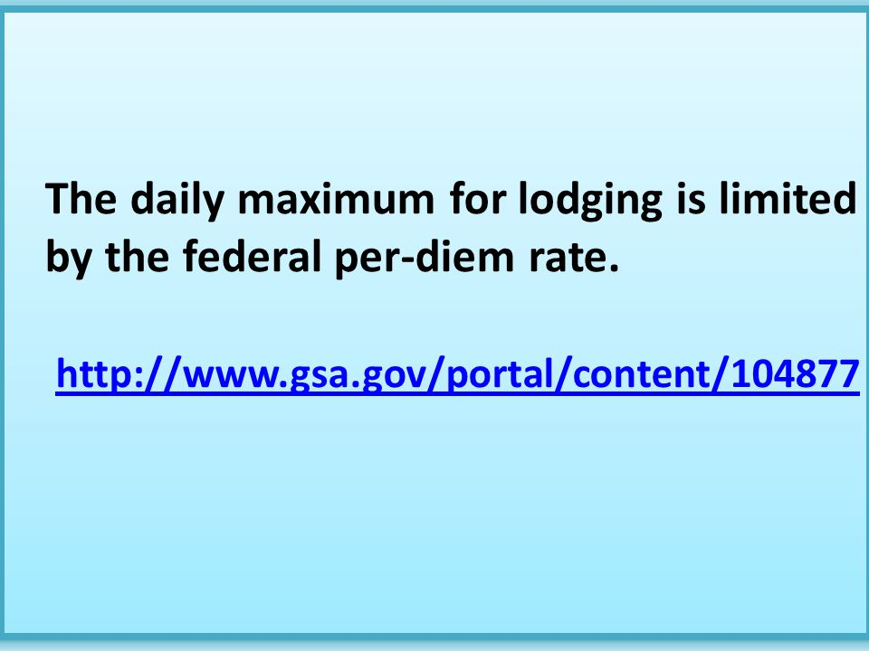 The daily maximum for lodging is limited by the federal per-diem rate.