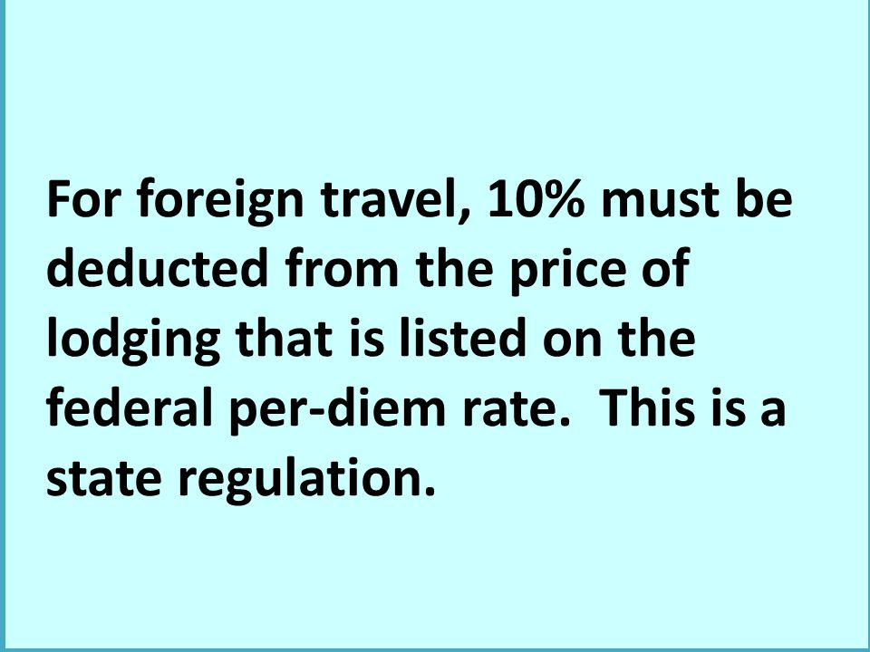 For foreign travel, 10% must be deducted from the price of lodging that is listed on the federal per-diem rate.