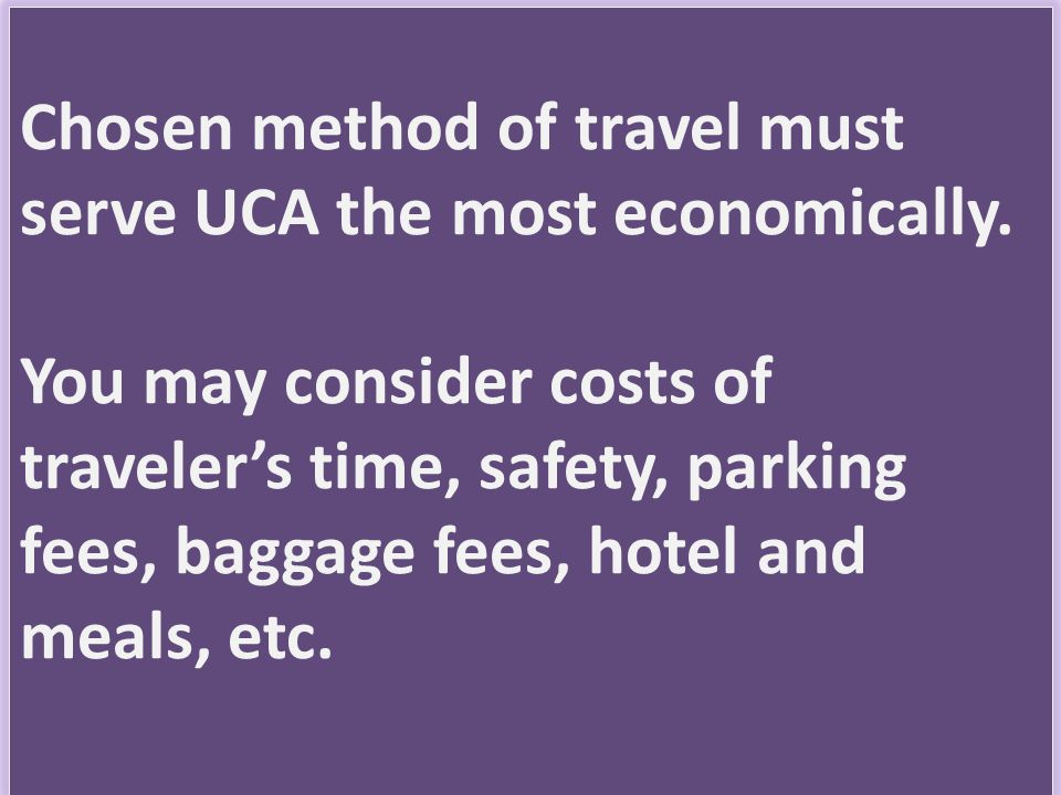 Chosen method of travel must serve UCA the most economically.