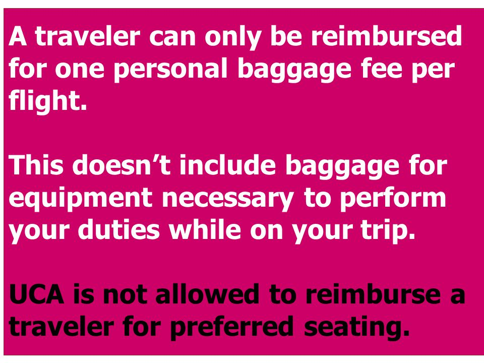 A traveler can only be reimbursed for one personal baggage fee per flight.