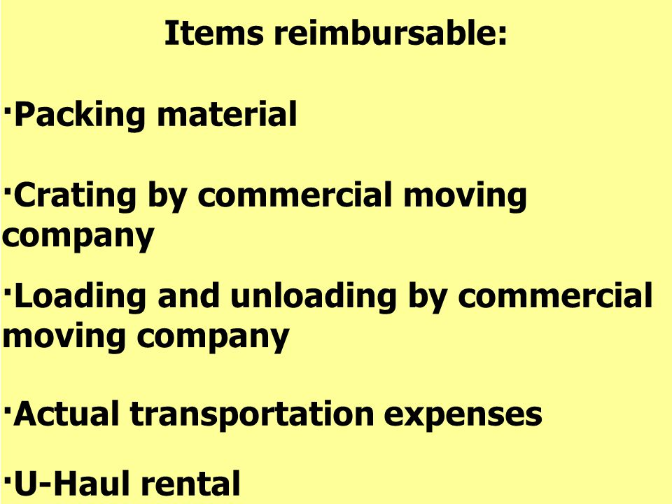 Items reimbursable: ·Packing material. ·Crating by commercial moving company. ·Loading and unloading by commercial moving company.
