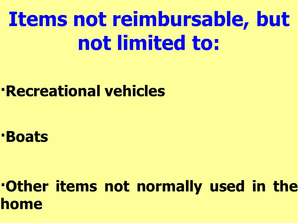 Items not reimbursable, but not limited to: