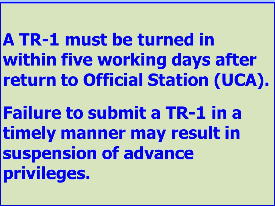 A TR-1 must be turned in within five working days after return to Official Station (UCA).