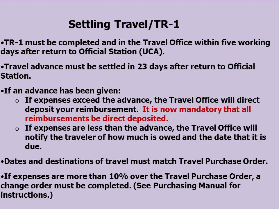 Settling Travel/TR-1 TR-1 must be completed and in the Travel Office within five working days after return to Official Station (UCA).